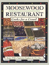 Moosewood Restaurant Cooks for a Crowd : Recipes with a Vegetarian Emphasis for 24 or More