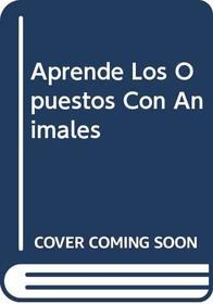 Aprende Los Opuestos Con Animales (Spanish Edition)