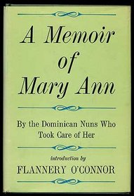 A Memoir of Mary Ann: By the Dominican Nuns of Our Lady of Perpetual Help Home, Atlanta, Georgia