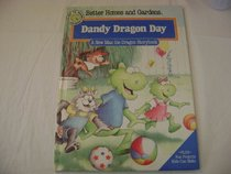 Better Homes and Gardens Dandy Dragon Day (A New Max the Dragon Storybook)