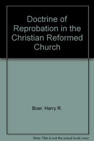 The doctrine of reprobation in the Christian Reformed Church