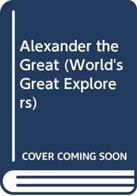 Alexander the Great (World's Great Explorers)