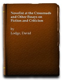 Novelist at the Crossroads and Other Essays on Fiction and Criticism