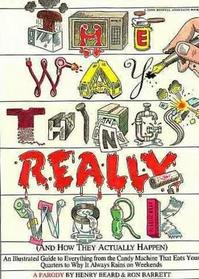 The Way Things Really Work : And How They Actually Happen
