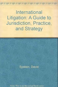 International Litigation: A Guide to Jurisdiction, Practice and Strategy, 3d Edition