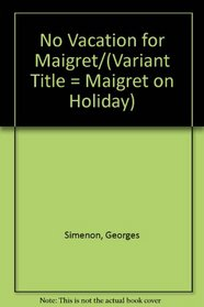 No Vacation for Maigret/(Variant Title = Maigret on Holiday)