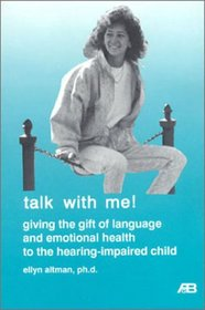 Talk With Me: Giving the Gift of Language and Emotional Health to the Hearing Impaired Child