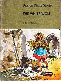 Dragon Pirate Stories: The White Wolf (Dragon pirate stories and workbooks / Sheila K. McCullagh)