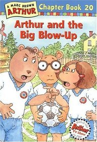 Arthur and the Big Blow-Up  (Arthur Chapter Bk 20)