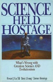 Science Held Hostage: What's Wrong With Creation Science and Evolutionism
