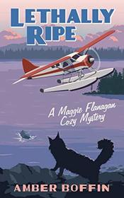 Lethally Ripe: Maggie Flanagan Cozy Mystery Number 2