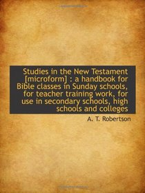 Studies in the New Testament [microform] : a handbook for Bible classes in Sunday schools, for teach