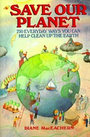 Save Our Planet : 750 Everyday Ways You Can Help Clean Up the Earth/25th Anniversary