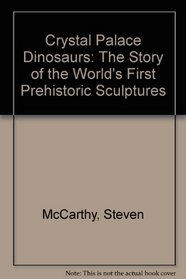 Crystal Palace Dinosaurs: The Story of the World's First Prehistoric Sculptures