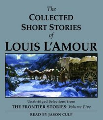 The Collected Short Stories of Louis L'Amour: Unabridged Selections From The Frontier Stories, Volume 5 (The Frontier Stories)