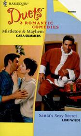 Mistletoe & Mayhem / Santa's Sexy Secret (Harlequin Duets, No 40)