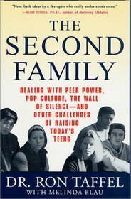 The Second Family : Dealing with Peer Power, Pop Culture, the Wall of Silence -- and Other Challenges of Raising Today's Teens