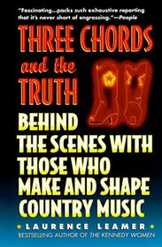 Three Chords and the Truth: Behind the Scenes With Those Who Make and Shape Country Music