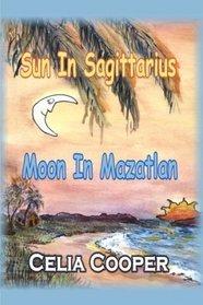 Sun in Sagittarius, Moon in Mazatlan