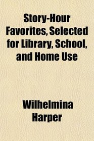 Story-Hour Favorites, Selected for Library, School, and Home Use