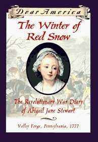 The Winter of Red Snow: The Revolutionary War Diary of Abigail Jane Stewart (Dear America)