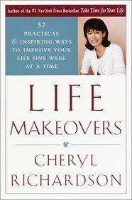 Life Makeovers: 52 Practical and Inspiring Ways to Improve Your Life One Week at a Time
