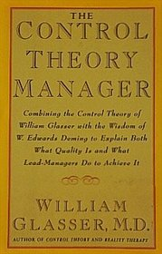The Control Theory Manager: Combining the Control Theory of William Glasser With the Wisdom of W. Edwards Deming to Explain Both What Quality Is and