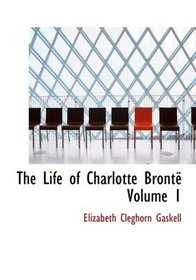 The Life of Charlotte Bronte  Volume 1 (Large Print Edition)