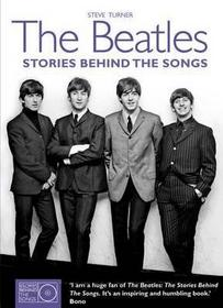 The Beatles: Stories Behind the Songs. Steve Turner