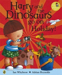 Harry and the Bucketful of Dinosaurs Go on Holiday (Harry & the Dinosaurs)