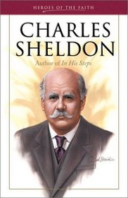 Charles Sheldon: Author of In His Steps