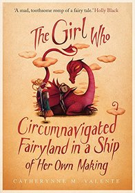 The Girl Who Circumnavigated Fairyland in a Ship of Her Own Making (Fairyland, Bk 1)