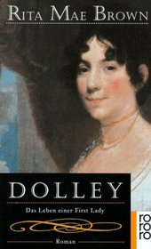 Dolley. Das Leben einer First Lady.(Dolley: the Life of a First Lady) (German Edition)