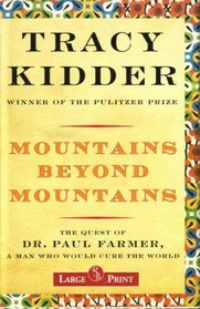 Mountains Beyond Mountains the Quest of Dr. Paul Farmer, a Man Who Would Cure the World - Large Print Edition