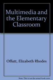Multimedia and the Elementary Classroom: Practical Tips and Projects