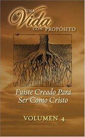 40 Semanas Con Proposito Vol 4 Libro : You Were Created to Become Like Christ (Una Vida Con Proposito)