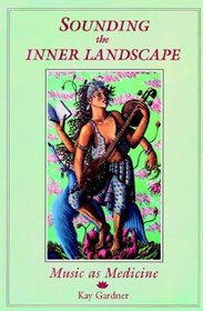 Sounding the Inner Landscape: Music As Medicine