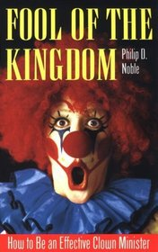 Fool of the Kingdom: How to Be an Effective Clown Minister