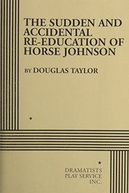 The Sudden and Accidental Re-Education of Horse Johnson.