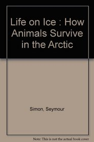 Life on Ice : How Animals Survive in the Arctic