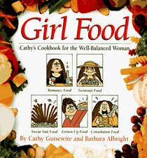Girl Food: Cathy's Cookbook for the Well-Balanced Woman