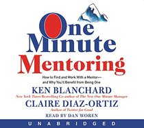 One Minute Mentoring CD: How to Find and Work With a Mentor--And Why You'll Benefit from Being One