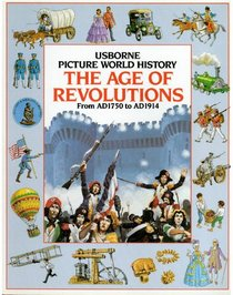 The Age of Revolutions: From AD1750 to AD1914 (The Childrens Picture World History)