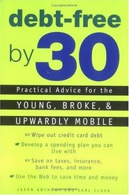 Debt Free by 30: Practical Advice for the Young, Broke, and Upwardly Mobile