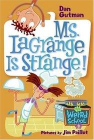 Ms. LaGrange Is Strange! (My Weird School, Bk 8)