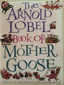 The Arnold Lobel Book of Mother Goose: A Treasury of More Than 300 Classic Nurse