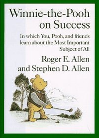 Winnie-The-Pooh on Success: In Which You, Pooh and Friends Learn About the Most Important Subject of All