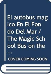 El autobus magico En El Fondo Del Mar / The Magic School Bus on the Ocean Floor (El Autobus Magico / the Magic School Bus) (Spanish Edition)