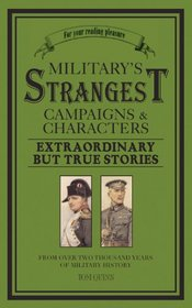 Military's Strangest Campaigns & Characters: Extraordinary But True Stories (Strangest series)