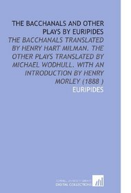 The Bacchanals and Other Plays by Euripides
